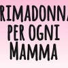 "Salvamamme a ""Mamme in Festa"" con un Partner Speciale ""Primadonna Collection"""